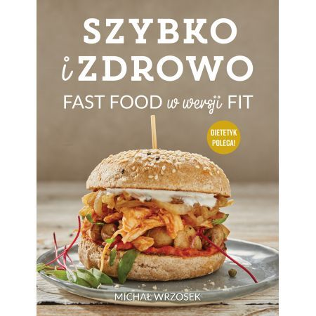 Szybko i zdrowo czyli fast food w wersji fit.