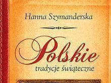 """Hanna Szymanderska """"Polskie tradycje świąteczne"""""""