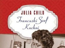 Julia Child - Francuski Szef Kuchni