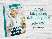 """Twój autorski spektakl w kuchni, czyli jak odegrać """"Sceny kuchenne"""""""
