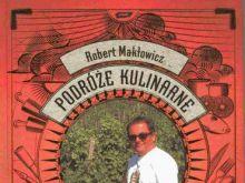 Podróże kulinarne Roberta Makłowicza