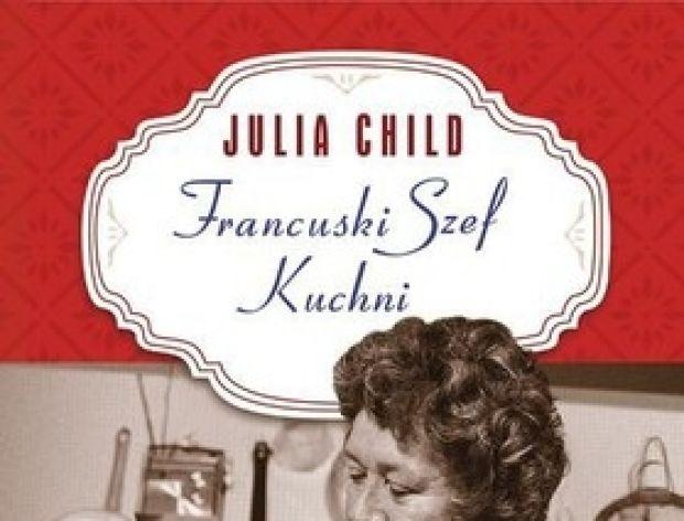 Julia Child - Francuski Szef Kuchni