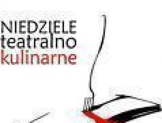 Niedziele Teatralno-Kulinarne III edycja!